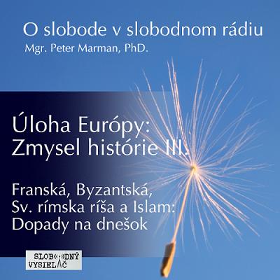 O slobode v slobodnom rádiu 54 – Úloha Európy : Zmysel histórie III. (repríza)