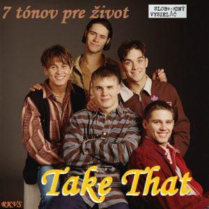 7 tónov pre život…Take That