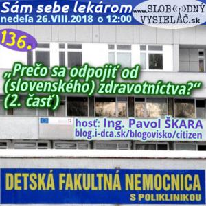 Sám sebe lekárom 136 (Prečo sa odpojiť od (slovenského) zdravotníctva? - 2. časť)