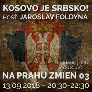 Na prahu zmien 03 -Kosovo je Srbsko!