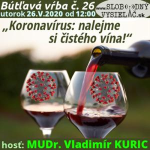 Bútľavá vŕba 26 (Koronavírus: nalejme si čistého vína !)